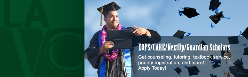 EOPS/CARE/NextUp/Guardian Scholars. Get counseling, tutoring, textbook service, priority registration, and more. Apply Today!