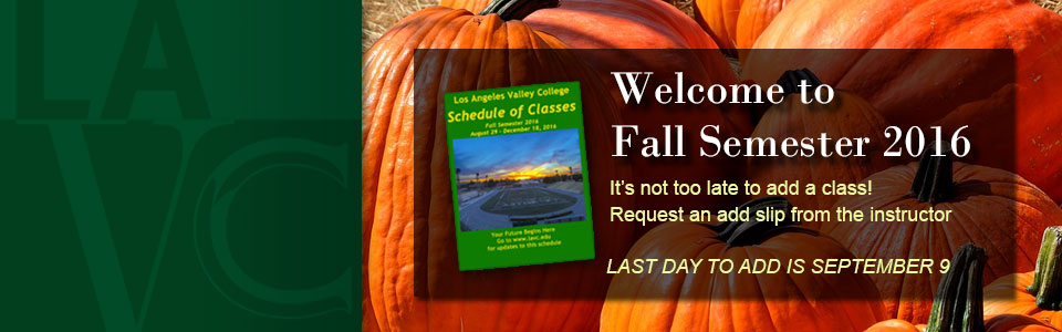 Welcome to Fall Semester 2016. It's not too late to add a class! Request an add slip from the instructor. LAST DAY TO ADD IS SEPTEMBER 9.