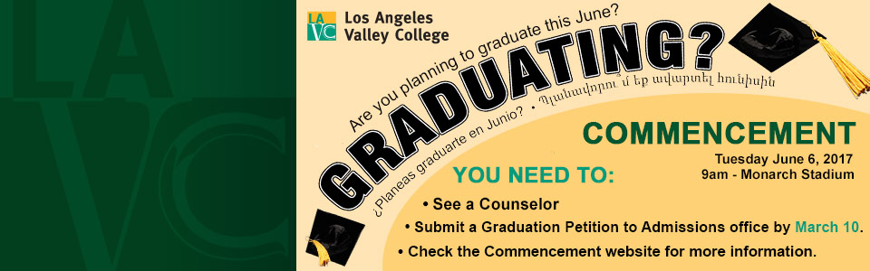 Graduating? You need to see a counselor, Submit a graduation petition to Admissions office by March 10 and Check the Commencement website for more information. Commencement is Tuesday June 6, 2017 at 9am in Monarch Stadium.