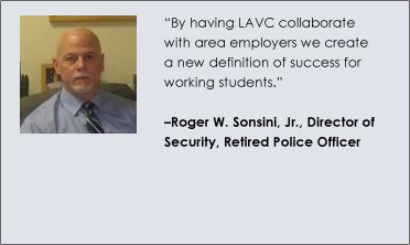 """By having LAVC collaborate with area employers we create a new definition of success for working students."" –Roger W. Sonsini, Jr., Director of Security, Retired Police Officer"
