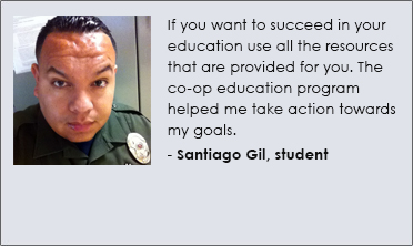 If you want to succeed in your education use all the resources that are pvoded for you. The co-op education program helped me take action towards my goals. - Santiago Gil, student